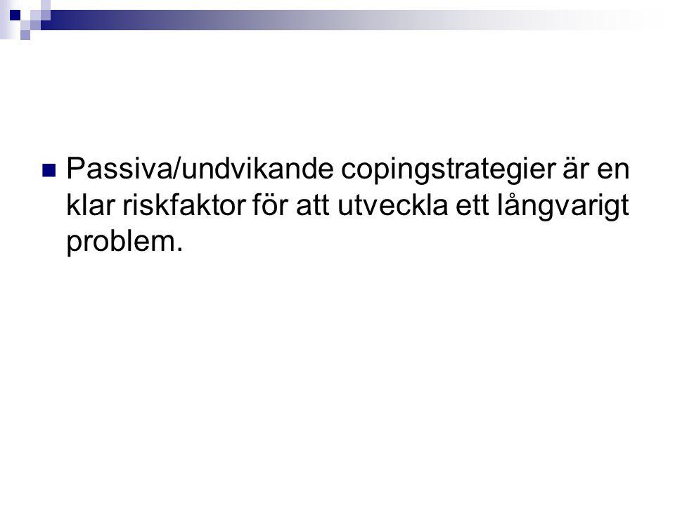 Passiva/undvikande copingstrategier är en klar riskfaktor för att utveckla ett långvarigt problem.