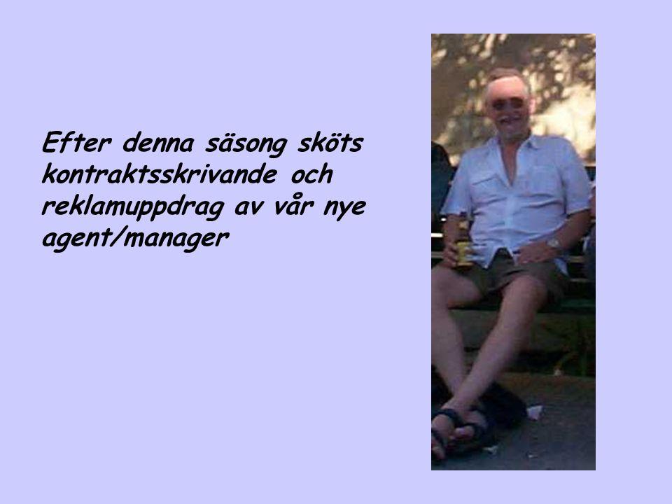 Efter denna säsong sköts kontraktsskrivande och reklamuppdrag av vår nye agent/manager