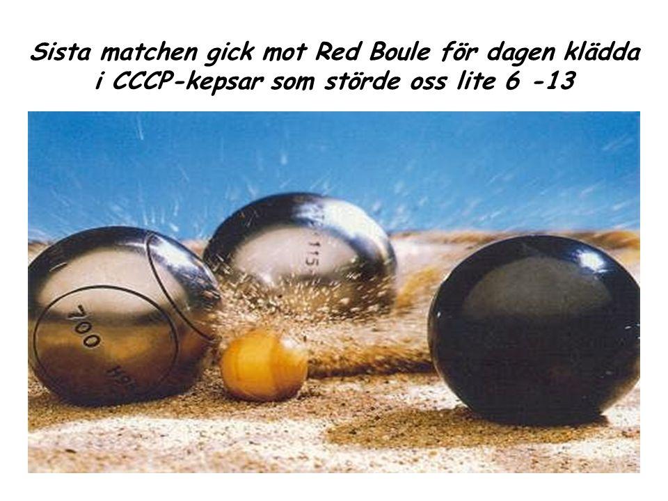 Sista matchen gick mot Red Boule för dagen klädda i CCCP-kepsar som störde oss lite 6 -13