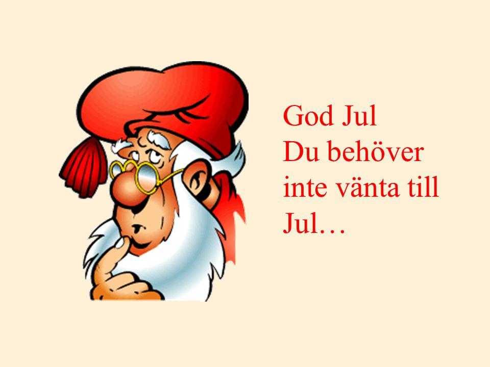 Vänta inte... För du vet inte om den nästa Julen kommer...