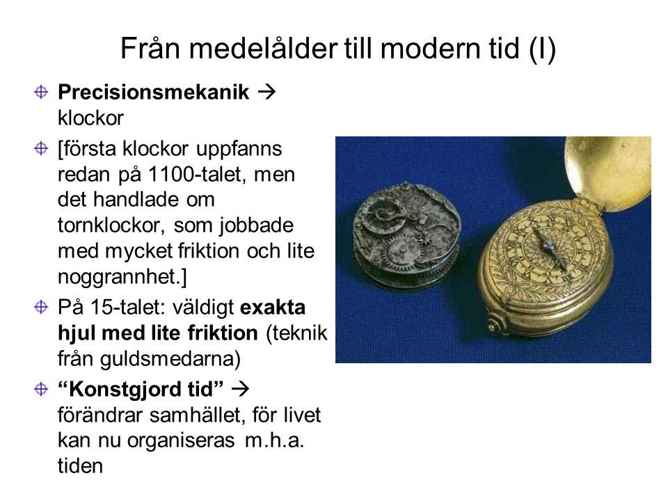 Från medelålder till modern tid (I) Precisionsmekanik  klockor [första klockor uppfanns redan på 1100-talet, men det handlade om tornklockor, som job