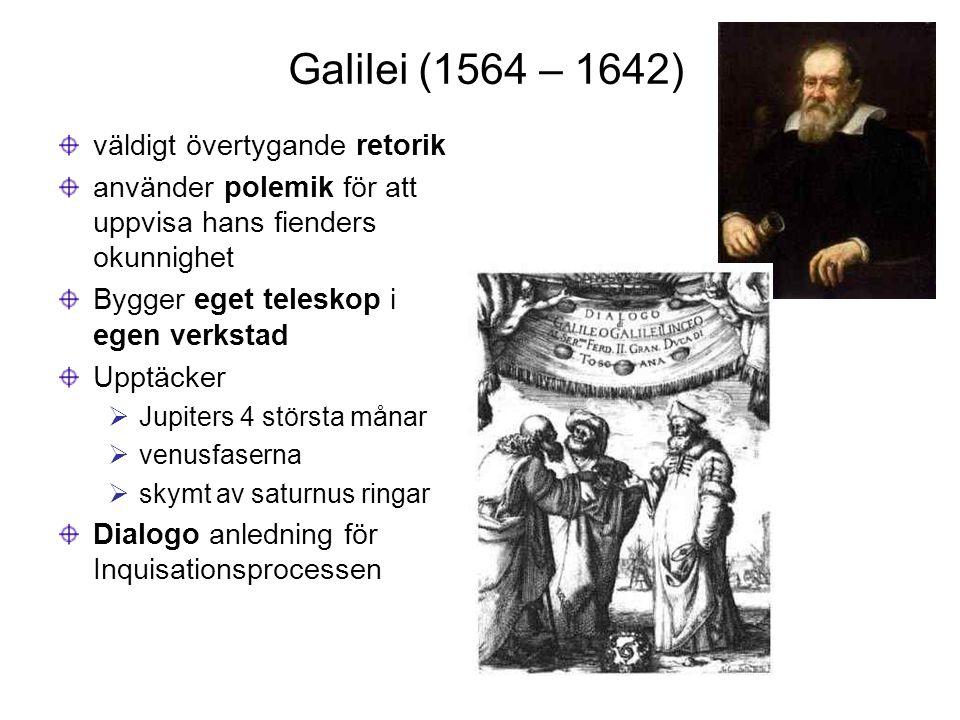 Galilei (1564 – 1642) väldigt övertygande retorik använder polemik för att uppvisa hans fienders okunnighet Bygger eget teleskop i egen verkstad Upptä
