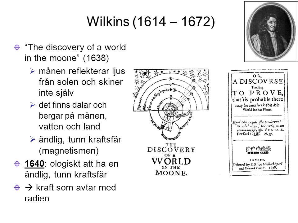 """Wilkins (1614 – 1672) """"The discovery of a world in the moone"""" (1638)  m ånen reflekterar ljus från solen och skiner inte själv  det finns dalar och"""