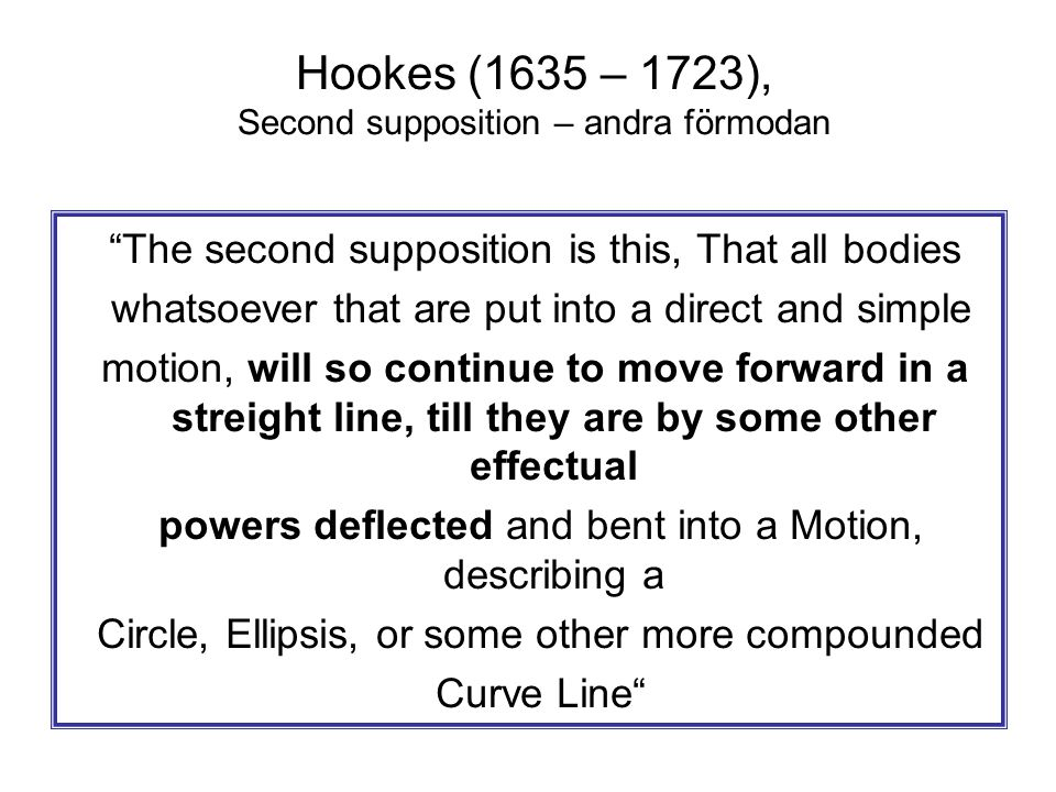 """Hookes (1635 – 1723), Second supposition – andra förmodan """"The second supposition is this, That all bodies whatsoever that are put into a direct and s"""