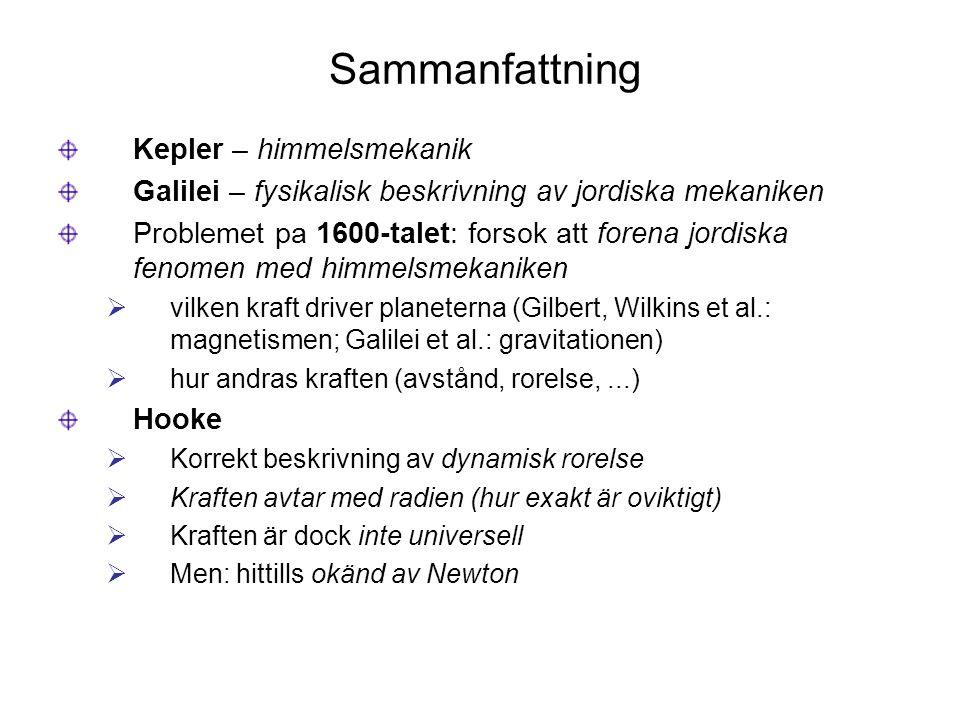 Sammanfattning Kepler – himmelsmekanik Galilei – fysikalisk beskrivning av jordiska mekaniken Problemet pa 1600-talet: forsok att forena jordiska feno