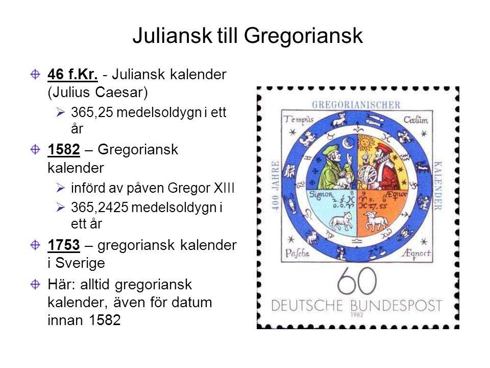 Juliansk till Gregoriansk 46 f.Kr. - Juliansk kalender (Julius Caesar)  365,25 medelsoldygn i ett år 1582 – Gregoriansk kalender  införd av påven Gr