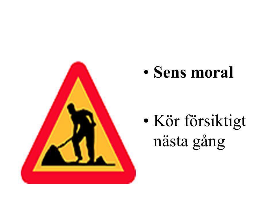 Sens moral Kör försiktigt nästa gång