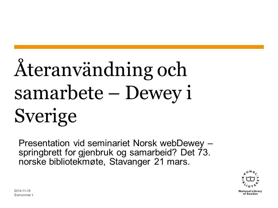 Sidnummer 2014-11-18 1 Återanvändning och samarbete – Dewey i Sverige Presentation vid seminariet Norsk webDewey – springbrett for gjenbruk og samarbeid.