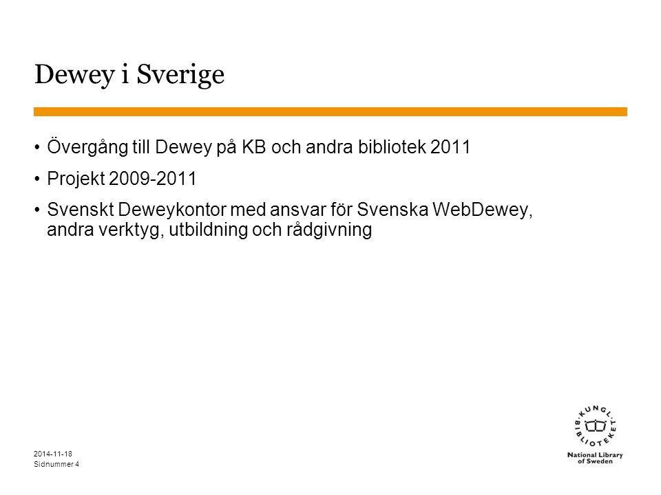 Sidnummer 2014-11-18 4 Dewey i Sverige Övergång till Dewey på KB och andra bibliotek 2011 Projekt 2009-2011 Svenskt Deweykontor med ansvar för Svenska WebDewey, andra verktyg, utbildning och rådgivning