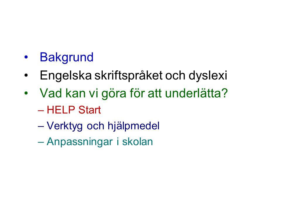 Bakgrund Engelska skriftspråket och dyslexi Vad kan vi göra för att underlätta.