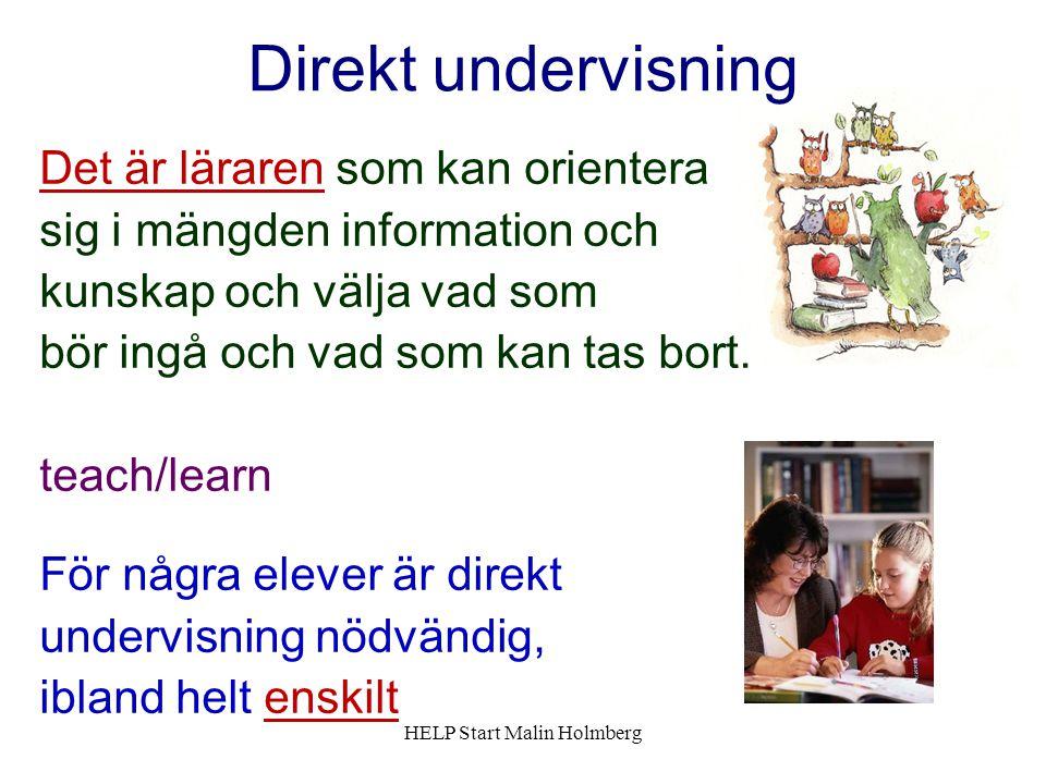 Direkt undervisning Det är läraren som kan orientera sig i mängden information och kunskap och välja vad som bör ingå och vad som kan tas bort.