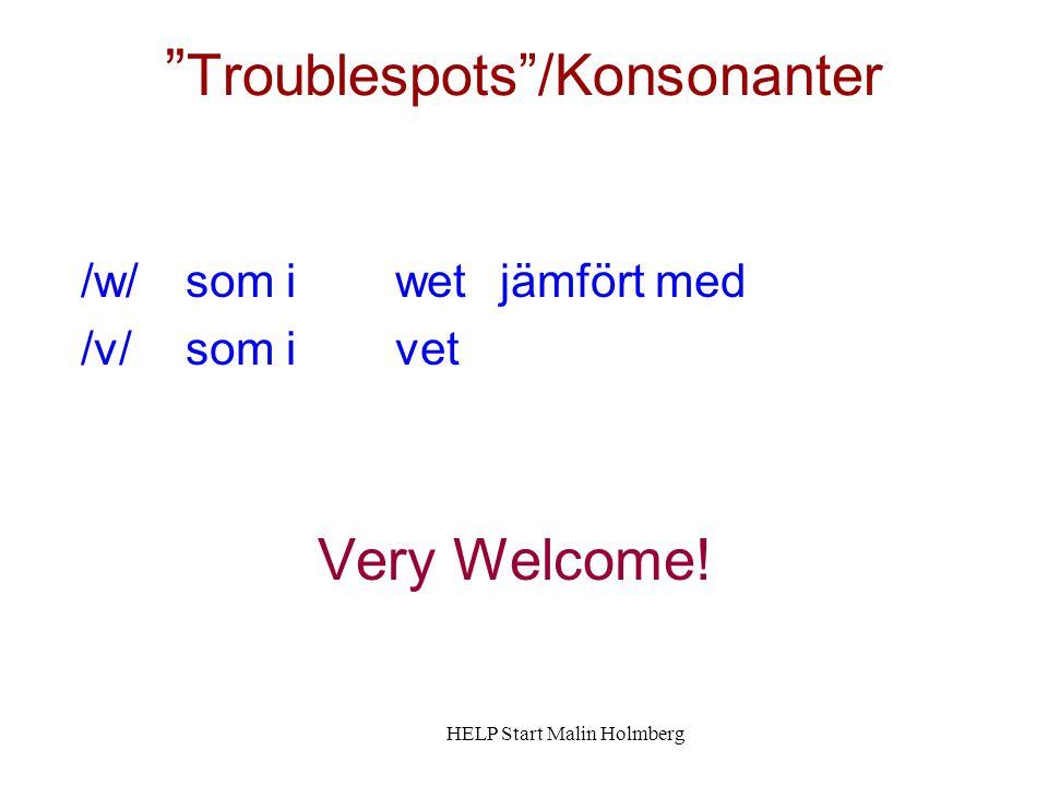 Troublespots /Konsonanter /w/ som i wet jämfört med /v/ som i vet Very Welcome.