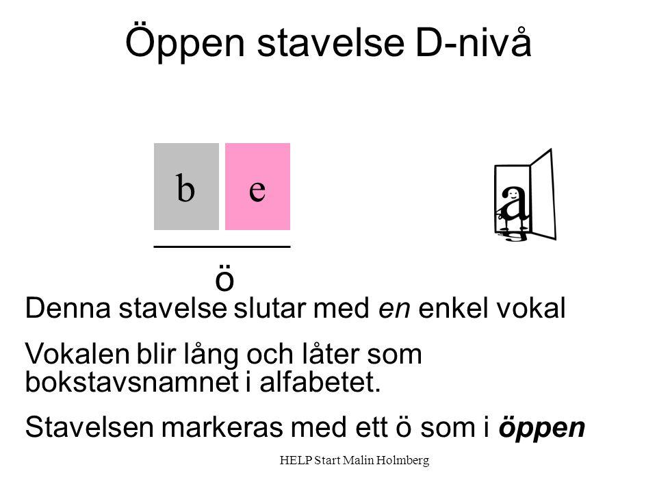 Öppen stavelse D-nivå e Denna stavelse slutar med en enkel vokal Vokalen blir lång och låter som bokstavsnamnet i alfabetet.