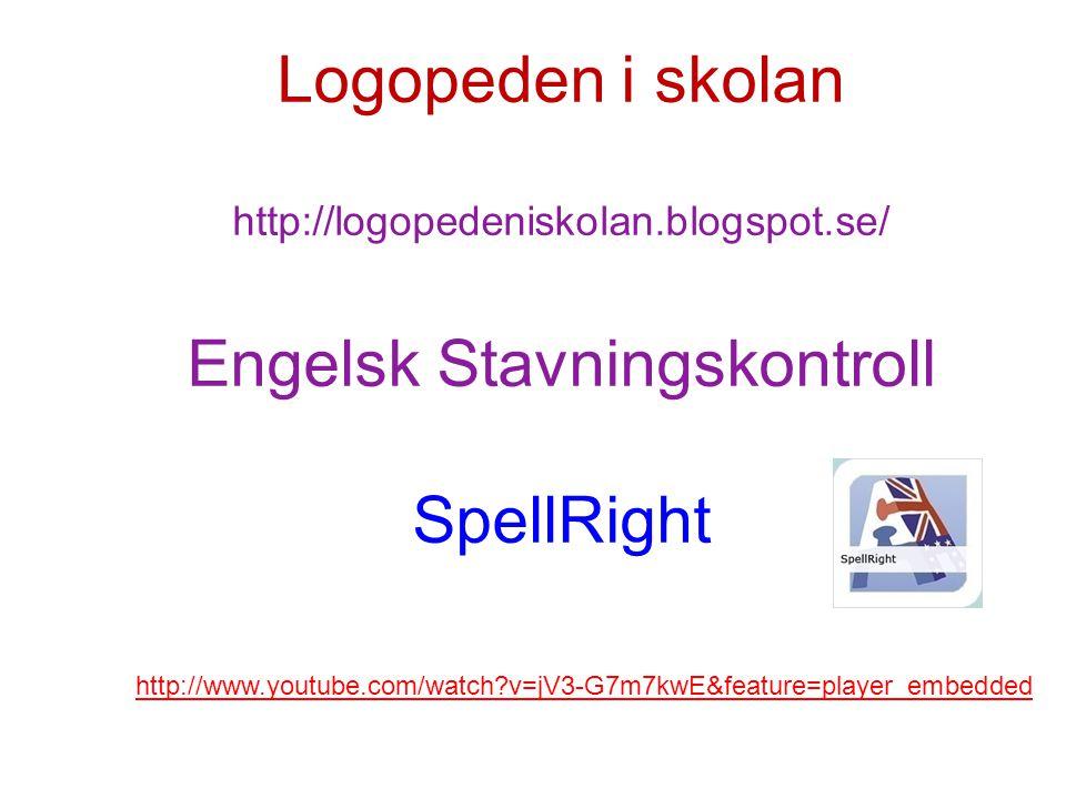 Logopeden i skolan http://logopedeniskolan.blogspot.se/ Engelsk Stavningskontroll SpellRight HELP Start Malin Holmberg http://www.youtube.com/watch?v=jV3-G7m7kwE&feature=player_embedded