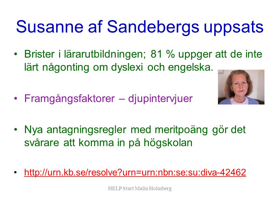 Susanne af Sandebergs uppsats Brister i lärarutbildningen; 81 % uppger att de inte lärt någonting om dyslexi och engelska.
