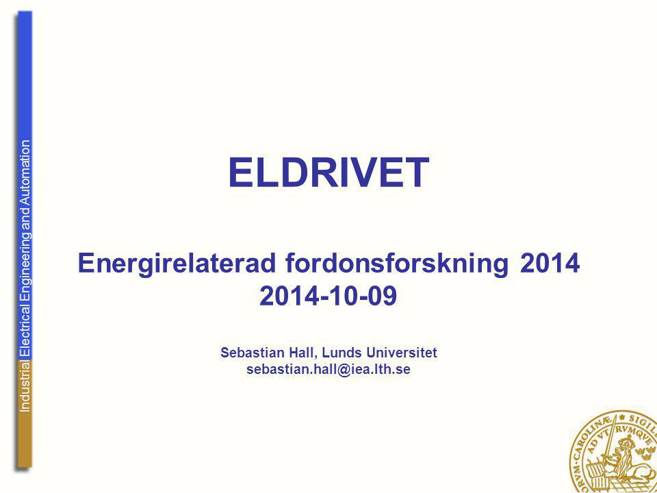 Industrial Electrical Engineering and Automation ELDRIVET Energirelaterad fordonsforskning 2014 2014-10-09 Sebastian Hall, Lunds Universitet sebastian