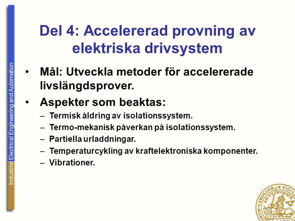 Industrial Electrical Engineering and Automation Del 4: Accelererad provning av elektriska drivsystem Mål: Utveckla metoder för accelererade livslängd
