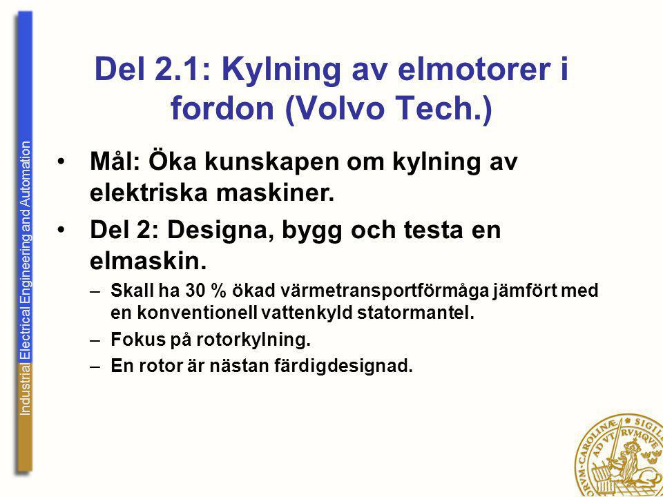 Industrial Electrical Engineering and Automation Del 2.1: Kylning av elmotorer i fordon (Volvo Tech.) Mål: Öka kunskapen om kylning av elektriska mask