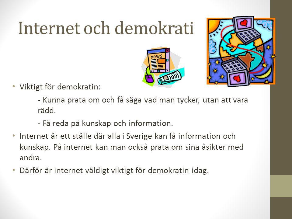 Internet och demokrati Viktigt för demokratin: - Kunna prata om och få säga vad man tycker, utan att vara rädd. - Få reda på kunskap och information.