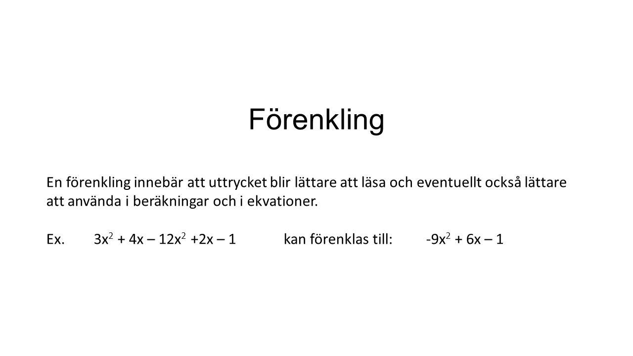 Förenkling En förenkling innebär att uttrycket blir lättare att läsa och eventuellt också lättare att använda i beräkningar och i ekvationer. Ex.3x 2