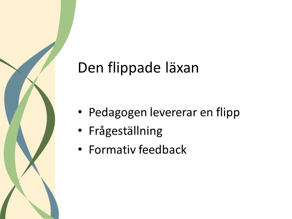 Den flippade läxan Pedagogen levererar en flipp Frågeställning Formativ feedback