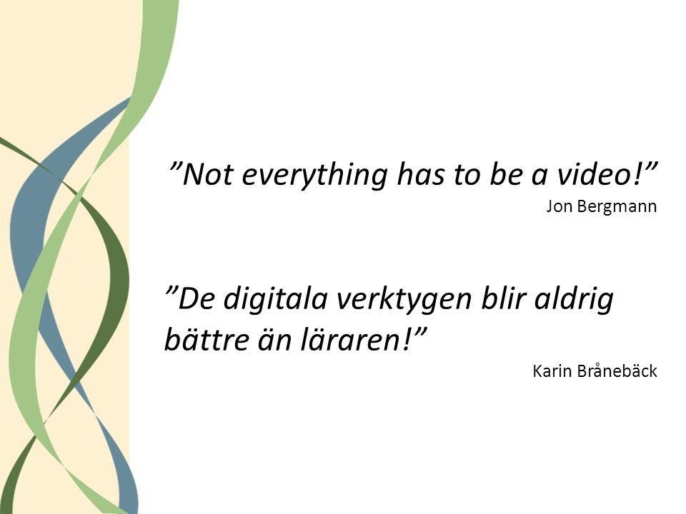 """""""Not everything has to be a video!"""" Jon Bergmann """"De digitala verktygen blir aldrig bättre än läraren!"""" Karin Brånebäck"""