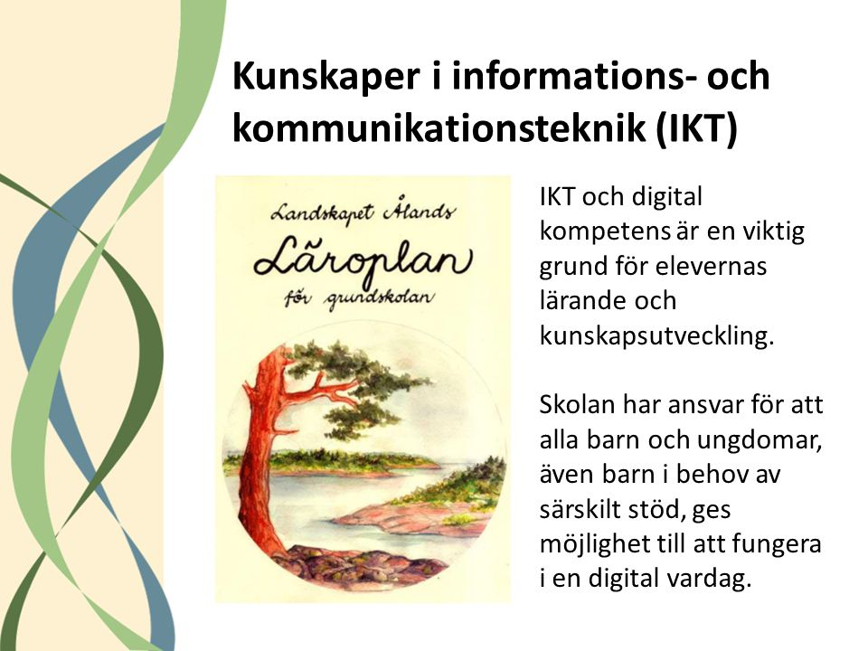 IKT och digital kompetens är en viktig grund för elevernas lärande och kunskapsutveckling. Skolan har ansvar för att alla barn och ungdomar, även barn