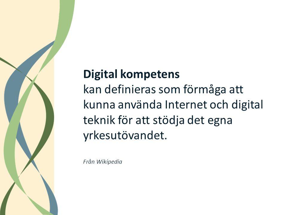 Digital kompetens kan definieras som förmåga att kunna använda Internet och digital teknik för att stödja det egna yrkesutövandet. Från Wikipedia
