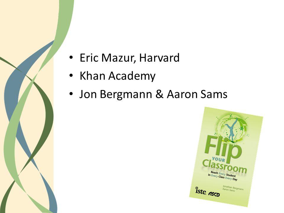 Eric Mazur, Harvard Khan Academy Jon Bergmann & Aaron Sams
