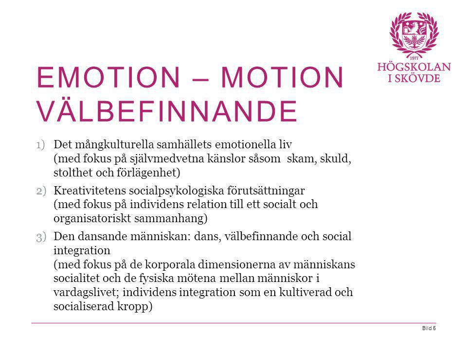 Bild 5 EMOTION – MOTION VÄLBEFINNANDE 1)Det mångkulturella samhällets emotionella liv (med fokus på självmedvetna känslor såsom skam, skuld, stolthet och förlägenhet) 2)Kreativitetens socialpsykologiska förutsättningar (med fokus på individens relation till ett socialt och organisatoriskt sammanhang) 3)Den dansande människan: dans, välbefinnande och social integration (med fokus på de korporala dimensionerna av människans socialitet och de fysiska mötena mellan människor i vardagslivet; individens integration som en kultiverad och socialiserad kropp)