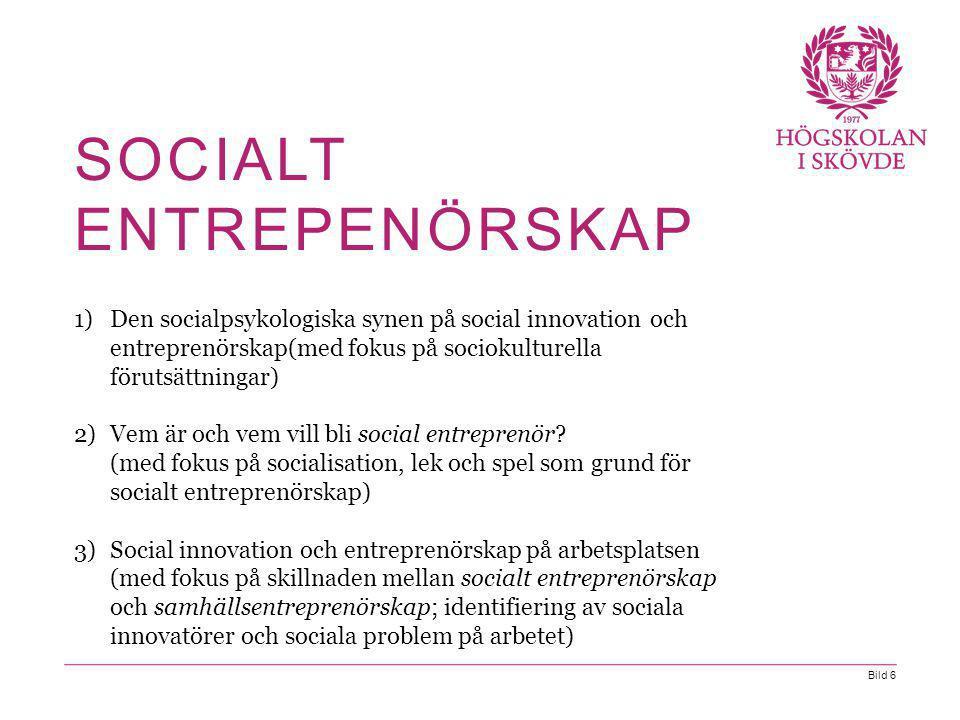 Bild 6 1)Den socialpsykologiska synen på social innovation och entreprenörskap(med fokus på sociokulturella förutsättningar) 2)Vem är och vem vill bli social entreprenör.