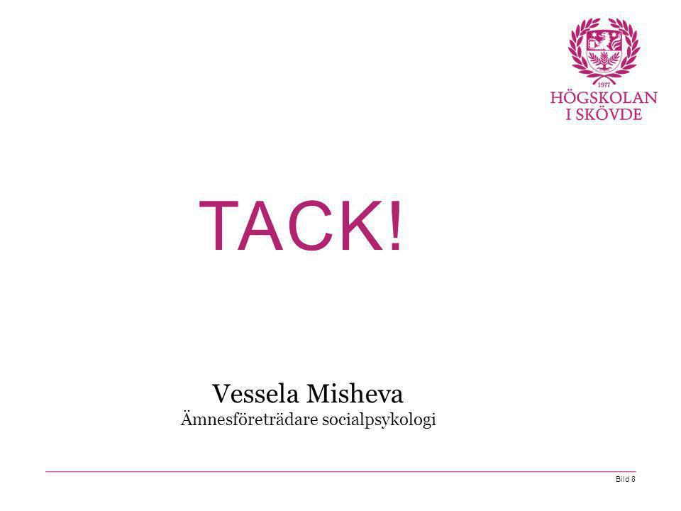 Bild 8 Vessela Misheva Ämnesföreträdare socialpsykologi TACK!