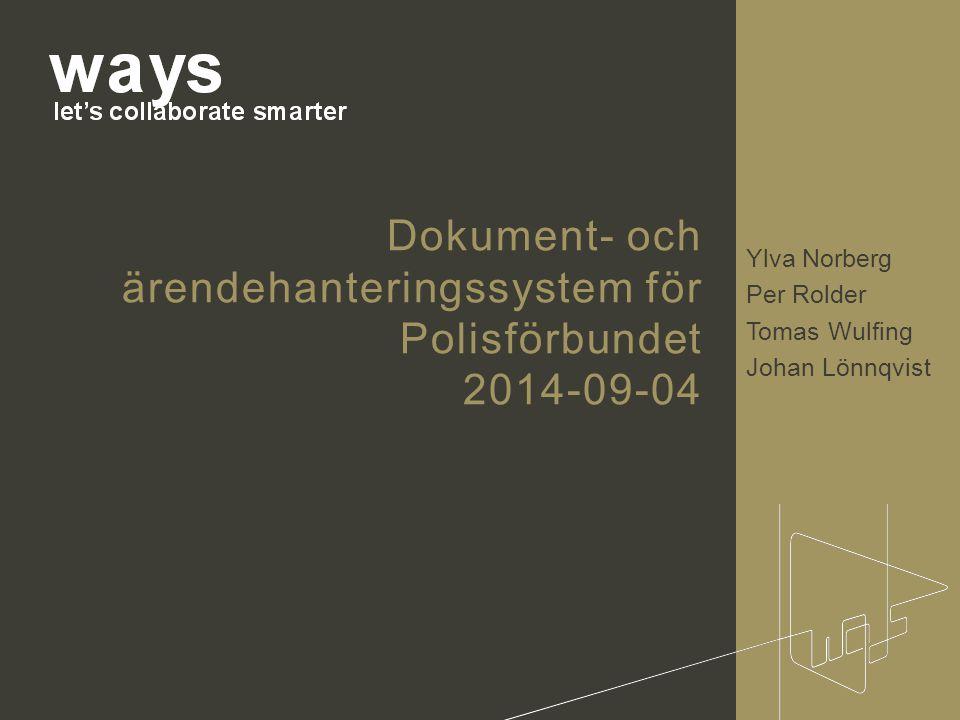 Ylva Norberg Per Rolder Tomas Wulfing Johan Lönnqvist Dokument- och ärendehanteringssystem för Polisförbundet 2014-09-04
