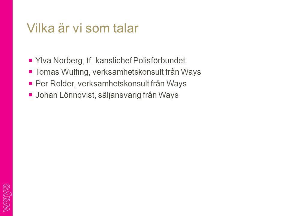  Ylva Norberg, tf. kanslichef Polisförbundet  Tomas Wulfing, verksamhetskonsult från Ways  Per Rolder, verksamhetskonsult från Ways  Johan Lönnqvi