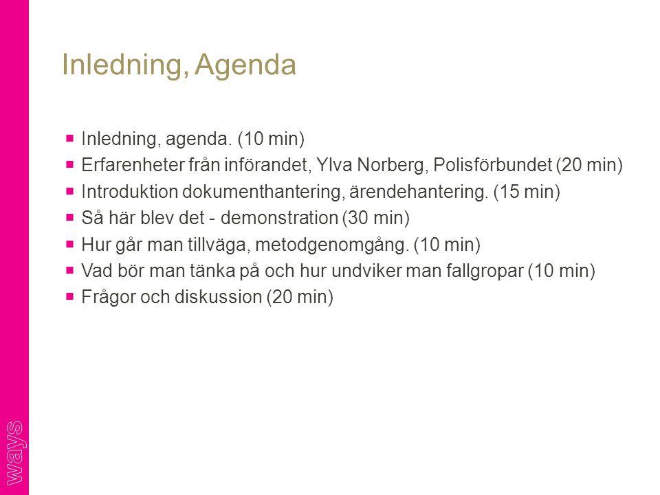  Inledning, agenda. (10 min)  Erfarenheter från införandet, Ylva Norberg, Polisförbundet (20 min)  Introduktion dokumenthantering, ärendehantering.