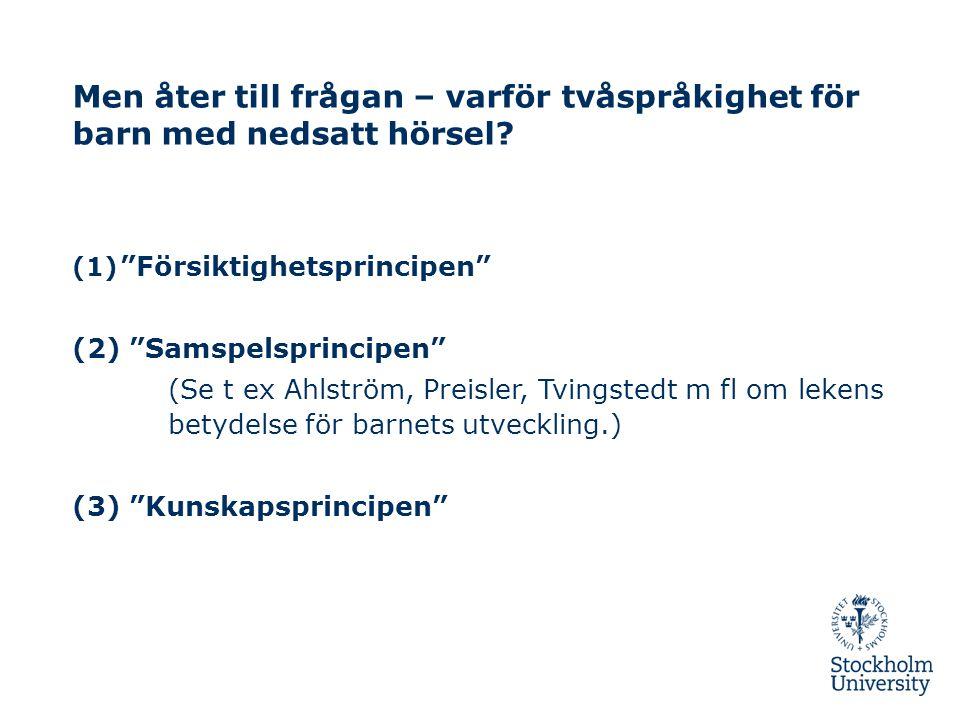 """Men åter till frågan – varför tvåspråkighet för barn med nedsatt hörsel? (1) """"Försiktighetsprincipen"""" (2) """"Samspelsprincipen"""" (Se t ex Ahlström, Preis"""