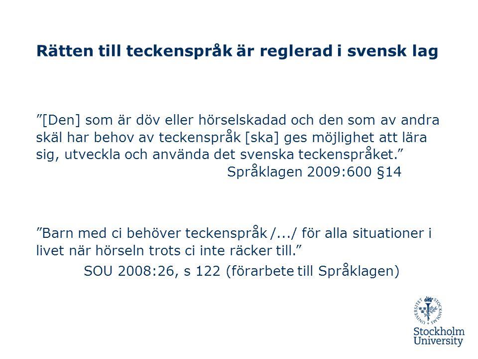"""Rätten till teckenspråk är reglerad i svensk lag """"[Den] som är döv eller hörselskadad och den som av andra skäl har behov av teckenspråk [ska] ges möj"""
