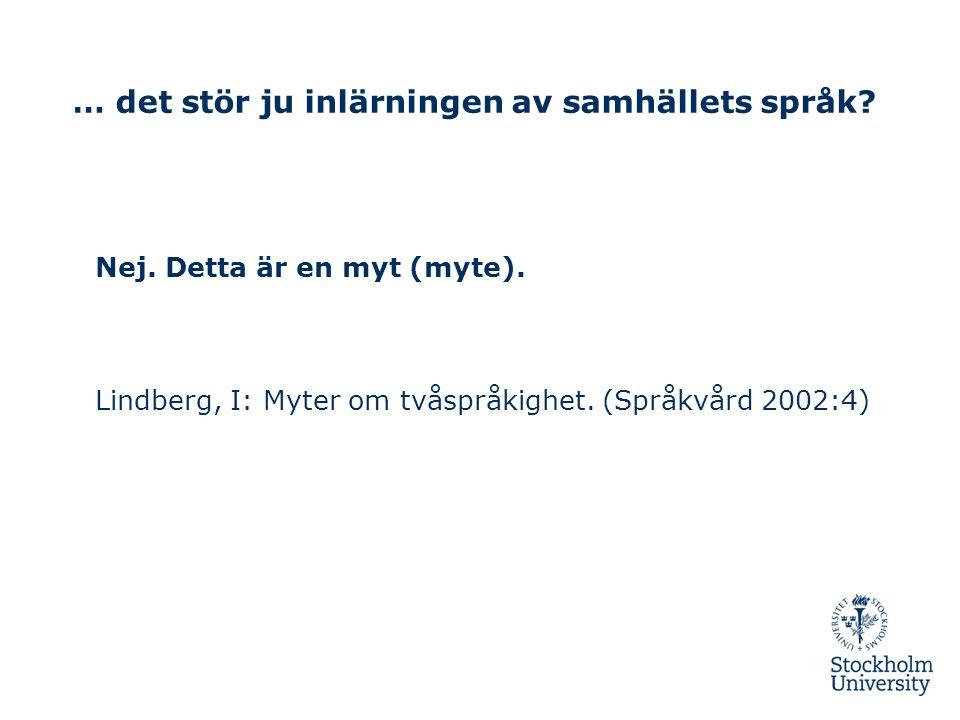 … det stör ju inlärningen av samhällets språk? Nej. Detta är en myt (myte). Lindberg, I: Myter om tvåspråkighet. (Språkvård 2002:4)