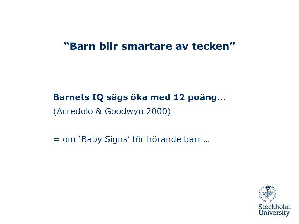"""""""Barn blir smartare av tecken"""" Barnets IQ sägs öka med 12 poäng… (Acredolo & Goodwyn 2000) = om 'Baby Signs' för hörande barn…"""