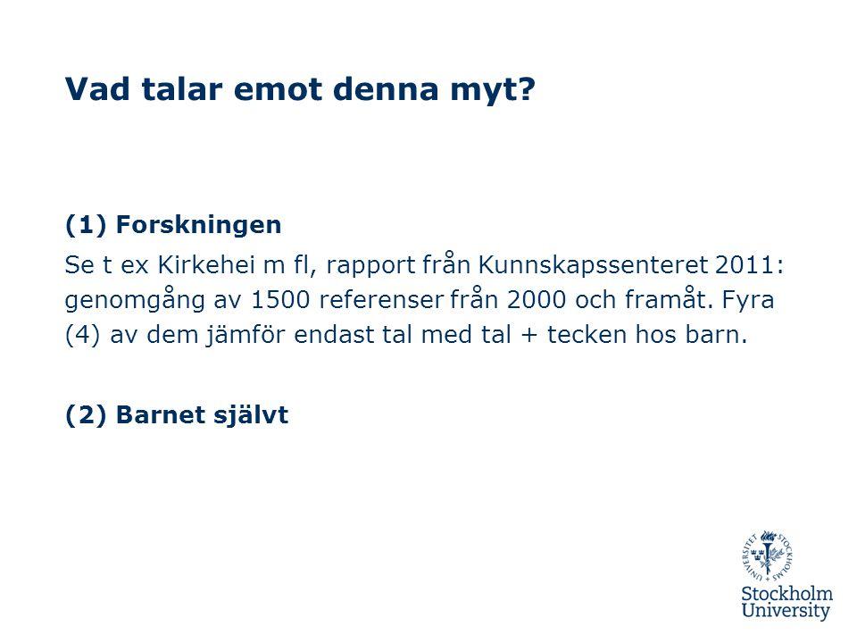 Vad talar emot denna myt? (1) Forskningen Se t ex Kirkehei m fl, rapport från Kunnskapssenteret 2011: genomgång av 1500 referenser från 2000 och framå