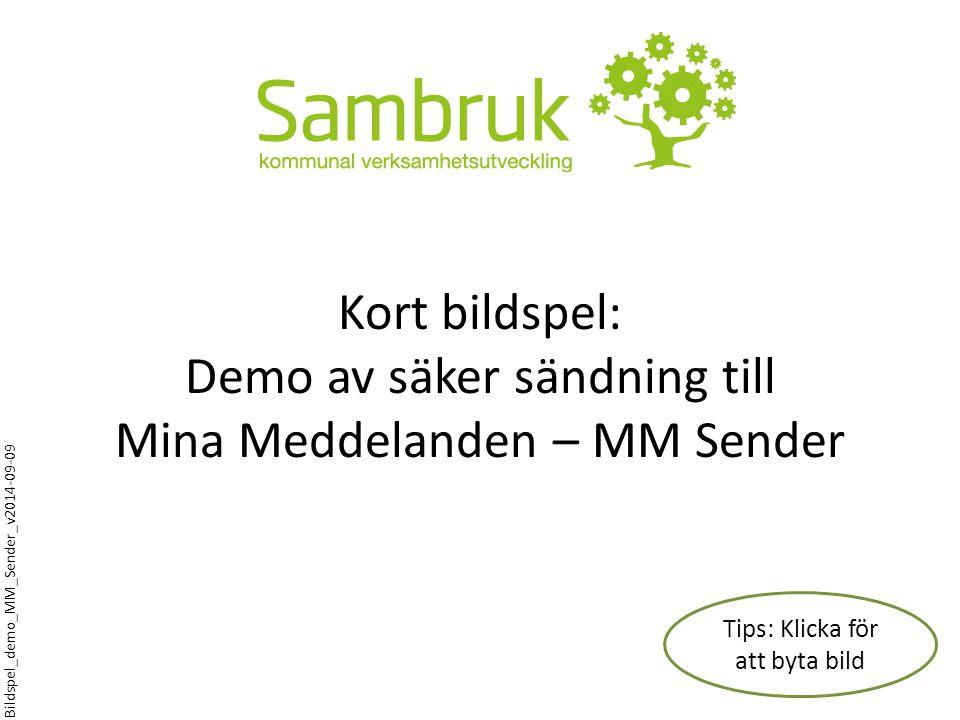 Kort bildspel: Demo av säker sändning till Mina Meddelanden – MM Sender Tips: Klicka för att byta bild Bildspel_demo_MM_Sender_v2014-09-09