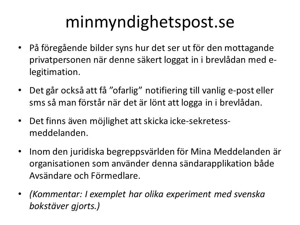 minmyndighetspost.se På föregående bilder syns hur det ser ut för den mottagande privatpersonen när denne säkert loggat in i brevlådan med e- legitima