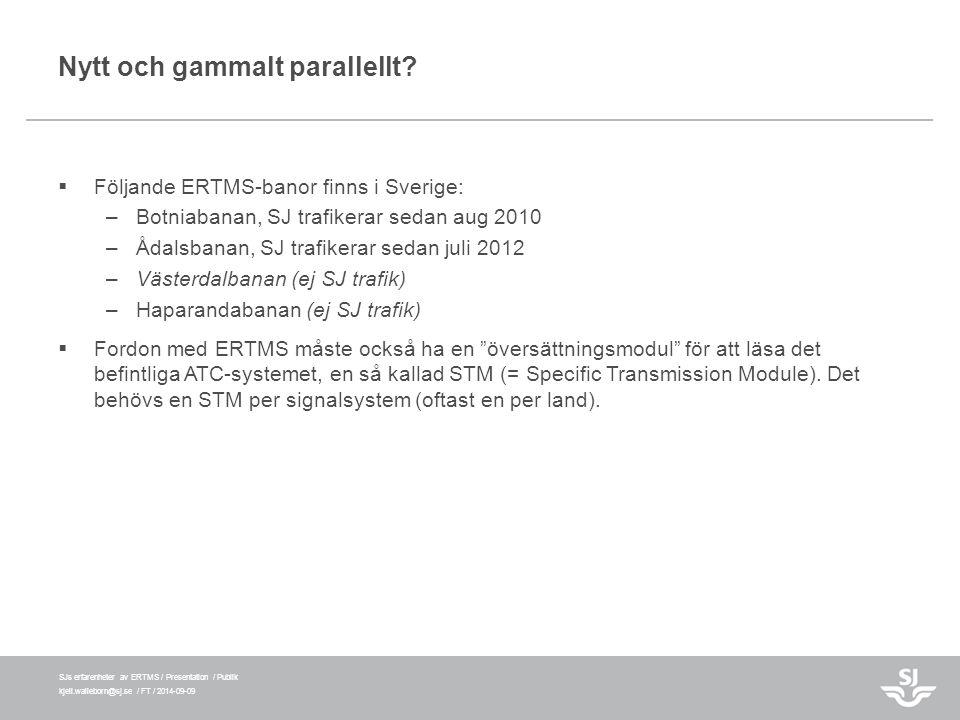 SJs erfarenheter av ERTMS / Presentation / Publik kjell.walleborn@sj.se / FT / 2014-09-09 Nytt och gammalt parallellt?  Följande ERTMS-banor finns i