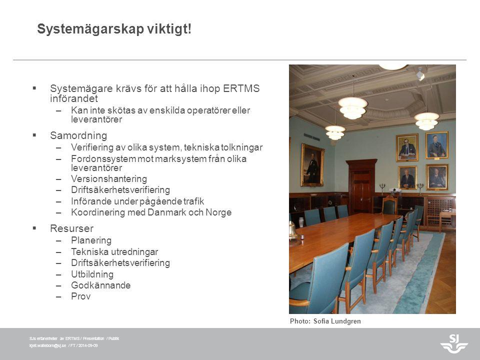 SJs erfarenheter av ERTMS / Presentation / Publik kjell.walleborn@sj.se / FT / 2014-09-09 Systemägarskap viktigt!  Systemägare krävs för att hålla ih