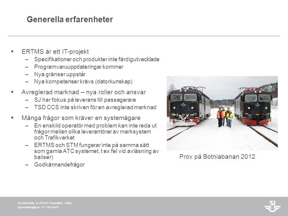 SJs erfarenheter av ERTMS / Presentation / Publik kjell.walleborn@sj.se / FT / 2014-09-09 Generella erfarenheter  ERTMS är ett IT-projekt –Specifikat