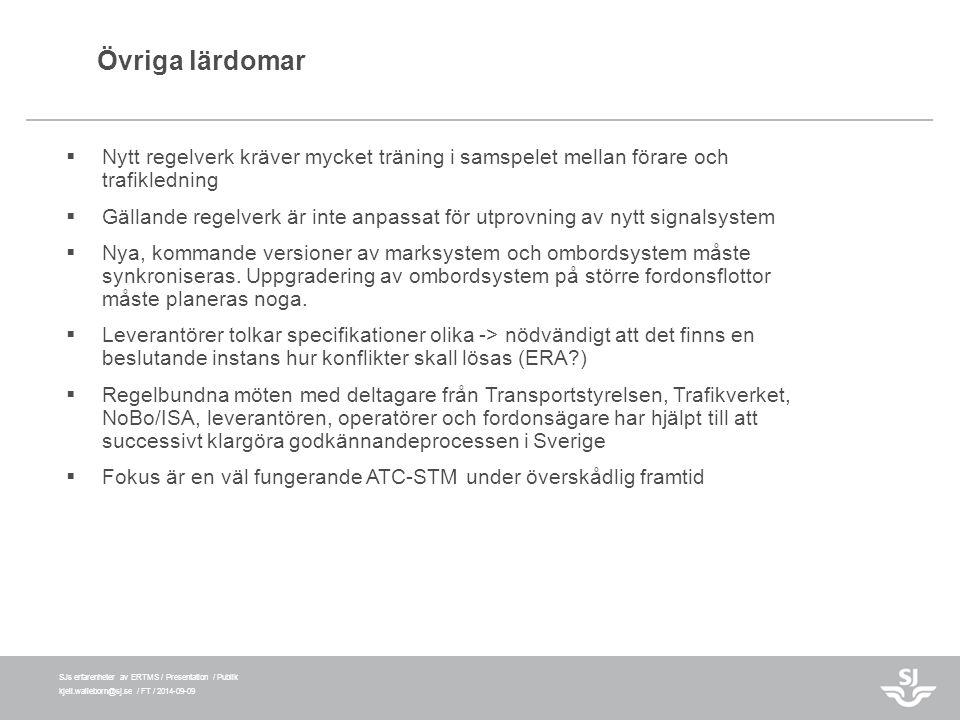 SJs erfarenheter av ERTMS / Presentation / Publik kjell.walleborn@sj.se / FT / 2014-09-09 Övriga lärdomar  Nytt regelverk kräver mycket träning i sam