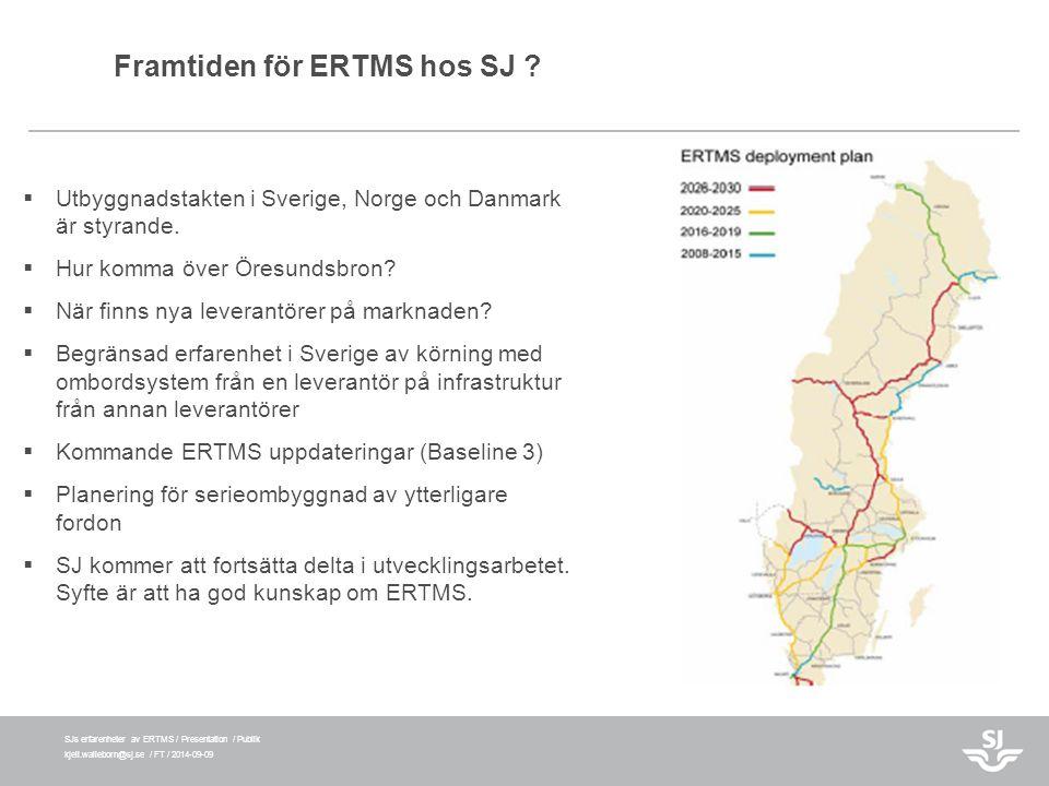 SJs erfarenheter av ERTMS / Presentation / Publik kjell.walleborn@sj.se / FT / 2014-09-09 Framtiden för ERTMS hos SJ ?  Utbyggnadstakten i Sverige, N