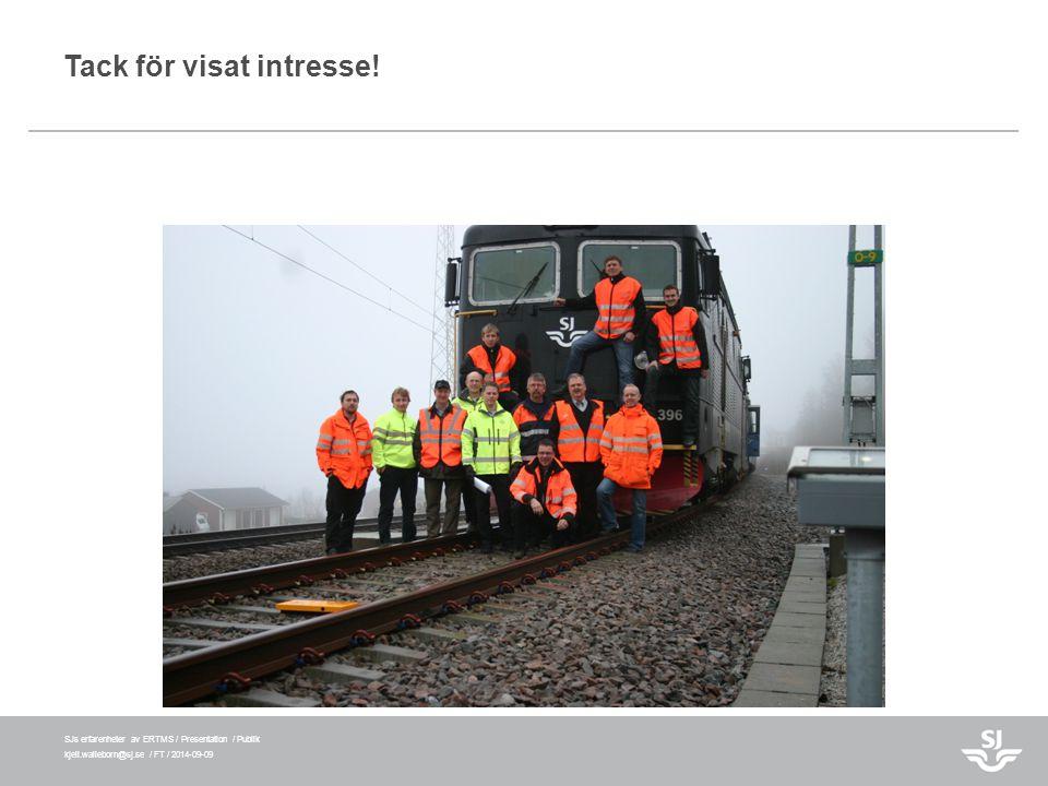 SJs erfarenheter av ERTMS / Presentation / Publik kjell.walleborn@sj.se / FT / 2014-09-09 Tack för visat intresse!