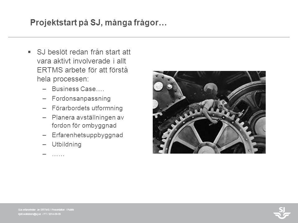 SJs erfarenheter av ERTMS / Presentation / Publik kjell.walleborn@sj.se / FT / 2014-09-09 Projektstart på SJ, många frågor…  SJ beslöt redan från sta