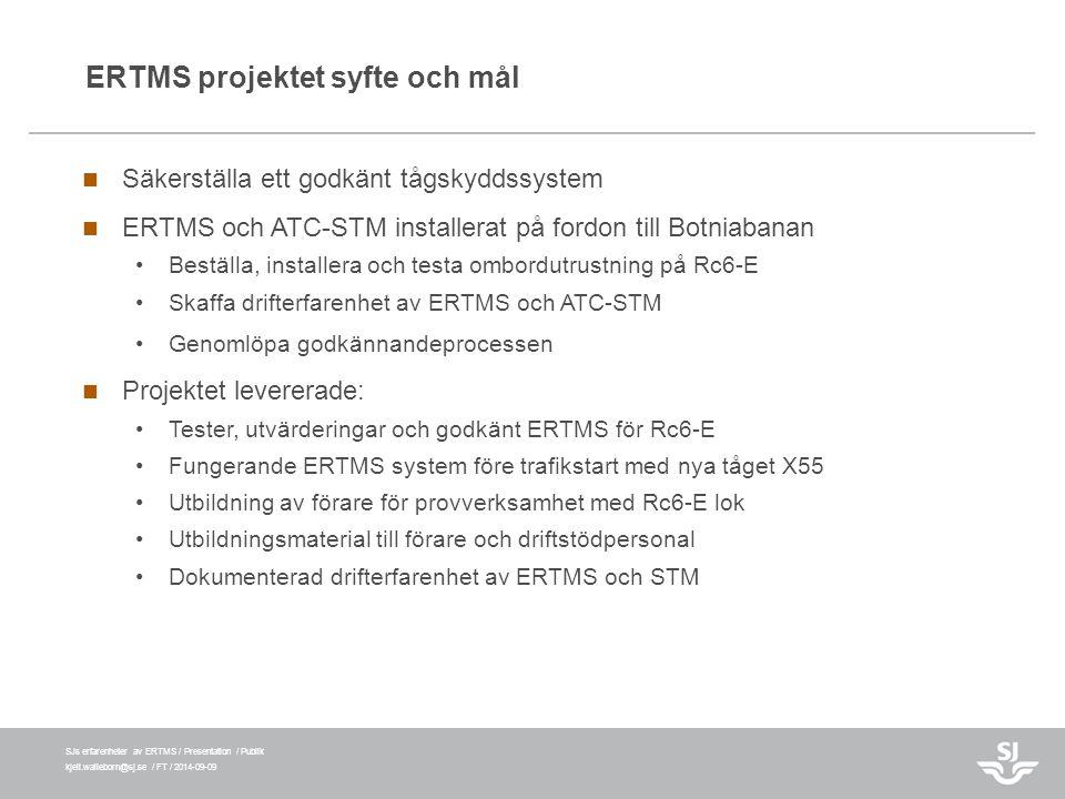 SJs erfarenheter av ERTMS / Presentation / Publik kjell.walleborn@sj.se / FT / 2014-09-09 ERTMS projektet syfte och mål Säkerställa ett godkänt tågsky